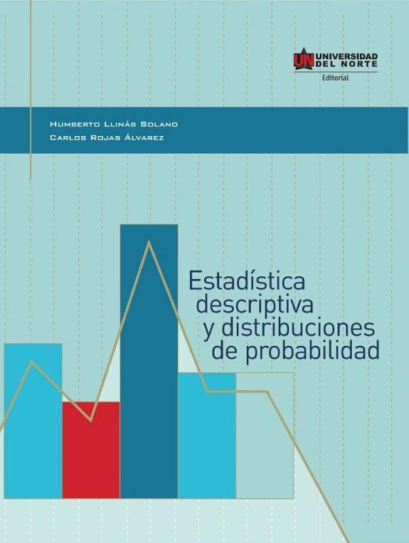 Estadística descriptiva y distribuciones de probabilidad Escrito por Llinas, Humberto, Rojas Álvarez, Carlos