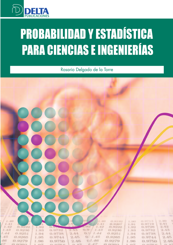 Probabilidad y Estadística para Ciencias e Ingenierías. Escrito por Rosario Delgado de la Torre